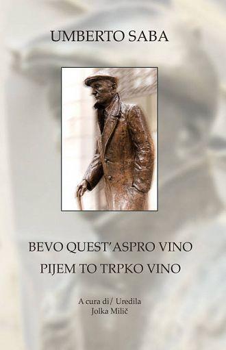 Bevo quest'aspro vino: poesie scelte dal Canzoniere (publikacija je večjezična)
