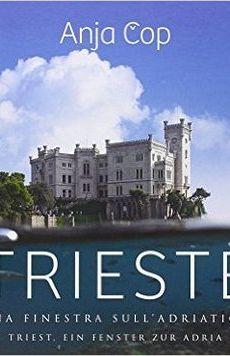 Trieste: una finestra sull'Adriatico / Triest: ein Fenster zur Adria (pubblicazione multilingue)