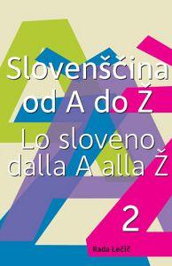 Slovenščina od A do Ž. 2. del / Lo sloveno dalla A alla Ž. – Parte 2 (pubblicazione multilingue)